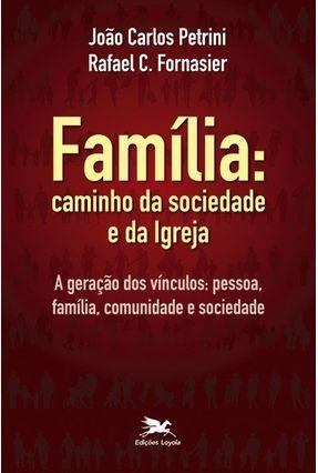 Família - Caminho da Sociedade e da Igreja - Petrini,João Carlos Fornasier,Rafael Cerqueira | Nisrs.org