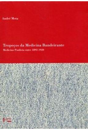Tropeços da Medicina Bandeirante - Medicina Paulista Entre 1892 - 1920 - Mota,André pdf epub