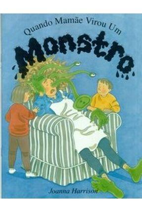 Quando Mamãe Virou Um Monstro - Harrison,Joana | Nisrs.org