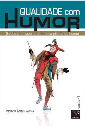 Qualidade com Humor - Sabedoria Superior com uma Pitada de Humor - Vol. 1 - Mirshawka,Victor pdf epub