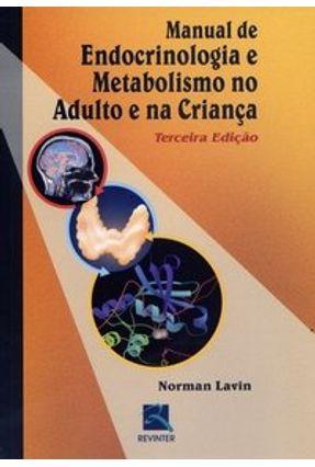 Manual de Endocrinologia e Metabolismo no Adulto e na Criança - 3ª Edição - Lavin,Norman pdf epub