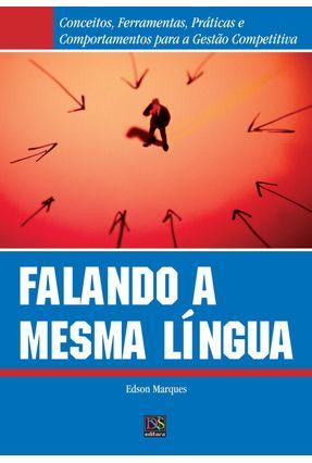 Falando a Mesma Língua - Conceitos, Ferramentas, Práticas e Comportamentos para a Gestão Competitiva - Marques,Edson pdf epub