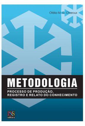 Metodologia - Processo de Produção, Registro e Relato do Conhecimento - Charoux,Ofélia Maria Guazzelli | Tagrny.org