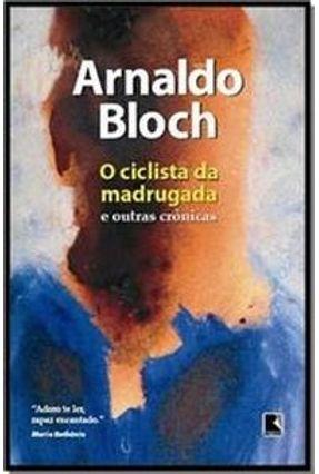 O Ciclista da Madrugada e Outras Crônicas - Bloch,Arnaldo | Hoshan.org