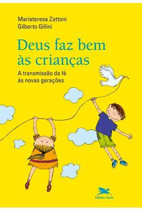 Deus Faz Bem Às Crianças - A Transmissão Da Fé Às Novas Gerações - Zattoni,Mariateresa pdf epub