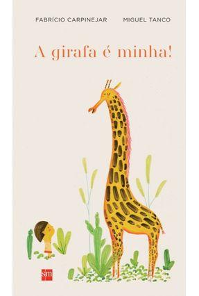 A Girafa É Minha! - Col. Álbum - Fabricio Carpinejar Miguel Tanco   Hoshan.org