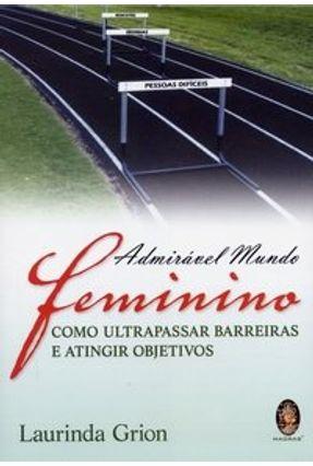 Admirável Mundo Feminino - Como Ultrapassar Barreiras e Atingir Objetivos - Grion,Laurinda pdf epub
