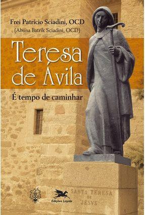 Teresa De Ávila - É Tempo De Caminhar - Sciadini,Patrício | Nisrs.org