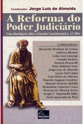 A Reforma do Poder Judiciário - Uma Abordagem Sobre a Emenda Constitucional N. 45/2004 - Almeida,Jorge Luiz de | Hoshan.org