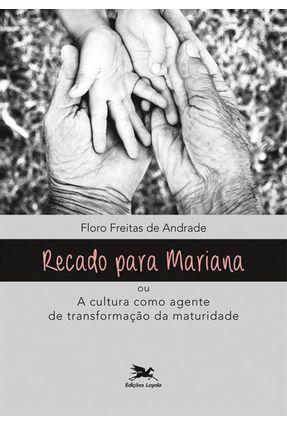 Recado Para Mariana Ou A Cultura Como Agente De Transformação Da Maturidade - Andrade,Floro Freitas De   Tagrny.org
