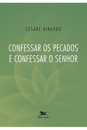 Confessar Os Pecados E Confessar O Senhor - Giraudo,Cesare   Hoshan.org