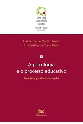 A Psicologia E O Processo Educativo - Teoria E Prática Docente - Piletti,Ana Cristina da Costa pdf epub