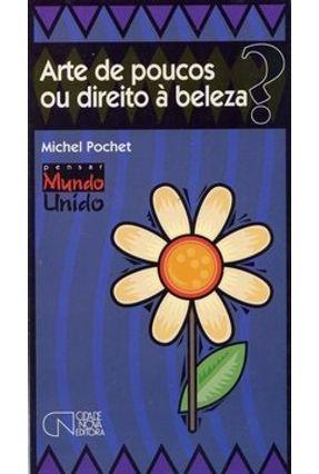 Arte De Poucos ou Direito A Beleza ? - Col. Pensar Mundo Inteiro - Pochet,Michel   Hoshan.org