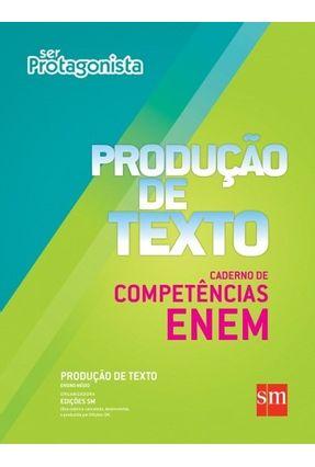 Ser Protagonista - Produção De Texto - Ensino Médio - Caderno De Competências Do Enem - Edições Sm | Tagrny.org