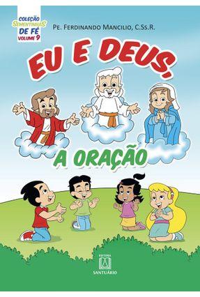 Coleção Sementinhas De Fé - Volume 9 - Eu E Deus, A Oração - Mancilio,Pe. Ferdinando pdf epub
