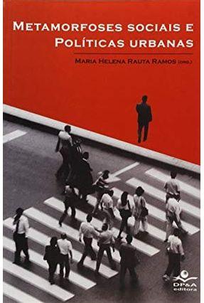 Metamorfoses Sociais e Políticas Urbanas - Ramos,Maria Helena Rauta pdf epub