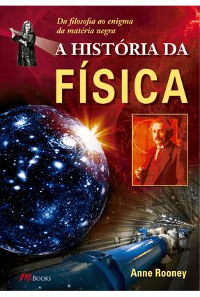 A História da Física - da Filosofia ao Enigma da Matéria Negra - Rooney,Anne   Tagrny.org