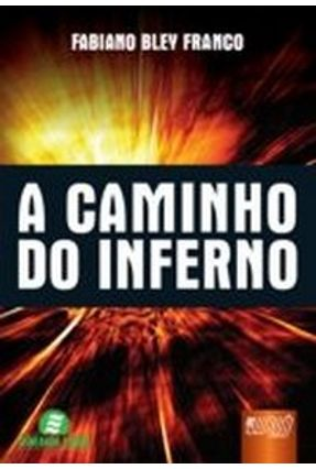 A Caminho do Inferno - Franco,Fabiano Bley   Nisrs.org