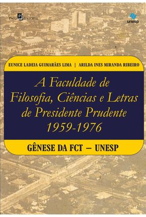 A Faculdade De Filosofia. Ciências E Letras De Presidente Prudente (1959-1976) - Eunice Ladeia Guimarães Lima Arilda Ines Miranda Ribeiro | Tagrny.org