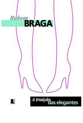 A Traição das Elegantes - Braga,Rubem   Hoshan.org