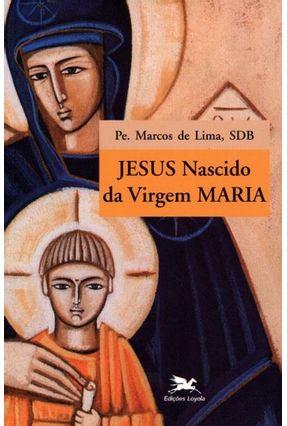 Jesus Nascido da Virgem Maria - De Lima,Marcos | Nisrs.org