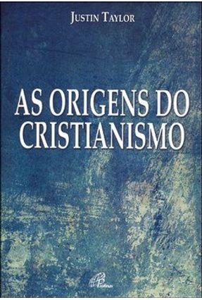 As Origens do Cristianismo - Col. Cultura Bíblica - Taylor,Justin | Hoshan.org