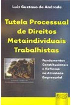 Tutela Processual de Direitos Metaindividuais Trabalhistas - Andrade,Luiz Gustavo de   Hoshan.org