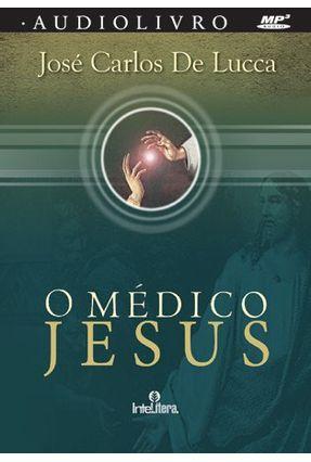 O Médico Jesus - Audiolivro - Lucca,José Carlos de | Hoshan.org