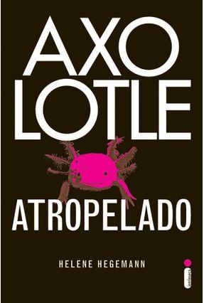 Axolotle Atropelado - Hegemann,Helene pdf epub