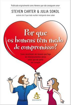 Por Que Os Homens Têm Medo de Compromisso - Carter,Steven Sokol,Julia | Tagrny.org