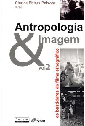 Antropologia & Imagem - Os Bastidores do Filme Etnográfico - Vol. 2 - Peixoto,Clarice Ehlers   Hoshan.org