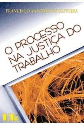 O Processo na Justiça do Trabalho - 5ª Edição 2008 - Oliveira,Francisco Antonio de   Tagrny.org