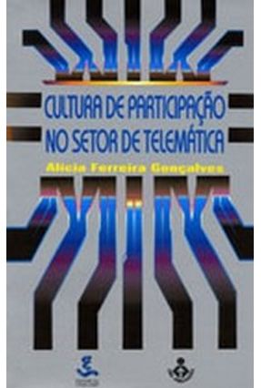 Cultura de Participação No Setor de Telemática - Goncalves,Alicia Ferreira | Hoshan.org