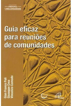 Guia Eficaz para Reuniões de Comunidades - Col. Liderança e Vida Consagrada - Poli,Gian Franco   Tagrny.org