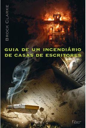 Guia de Um Incendiário de Casas de Escritores - Clarke,Brock | Hoshan.org