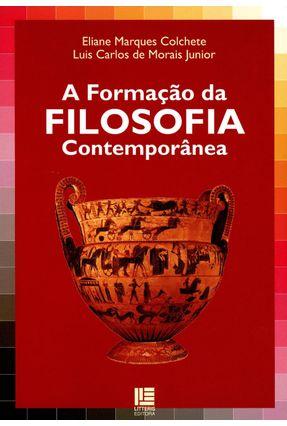 A Formação da Filosofia Contemporânea - Colchete,Eliane Marques Junior,Luis Carlos De Morais   Nisrs.org