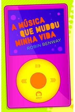 A Música que Mudou a Minha Vida - Galera - Benway,Robin pdf epub