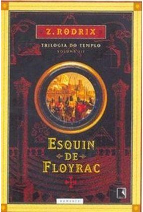 Esquin de Floyrac : O Fim dos Templos - Trilogia do Templo - Vol. 3 - RODRIX,ZE RODRIX,ZE | Tagrny.org