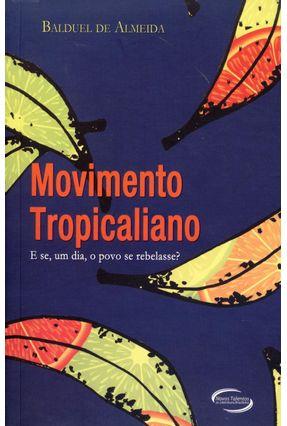 Movimento Tropicaliano - e Se, Um Dia, o Povo Se Rebelasse? - Almeida,Balduel de | Tagrny.org