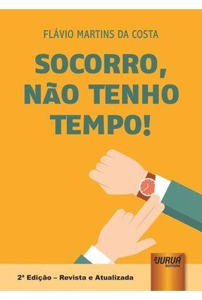 Socorro, Não Tenho Tempo! - 2ª Edição - Revista e Atualizada - Costa,Flávio Martins Da | Hoshan.org
