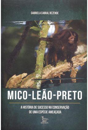 Mico-Leão-Preto - A História de Sucesso na Conservação de Uma Espécie Ameaçada - Cabral Rezende,Gabriela | Hoshan.org