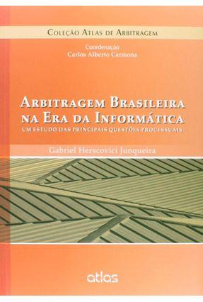 Arbitragem Brasileira na Era da Informática - Um Estudo Das Principais Questões Processuais - Junqueira,Gabriel Herscovici | Tagrny.org