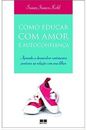 Como Educar com Amor e Autoconfiança - Kohl,Susan Isaacs   Tagrny.org
