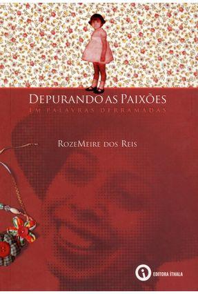 Depurando As Paixões Em Palavras Derramadas - Dos Reis,Rozemeire   Hoshan.org