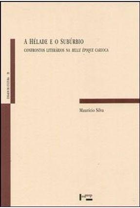 A Hélade e o Subúrbio - Confrontos Literários na Belle Époque Carioca - Série Ensaios de Cultura - Silva, Maurício | Nisrs.org