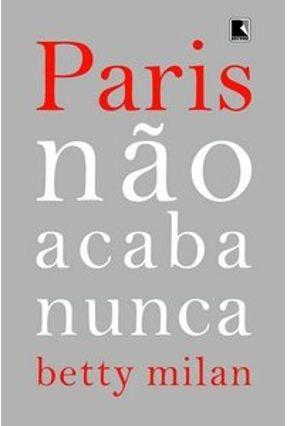 Paris Não Acaba Nunca - Milan,Betty pdf epub