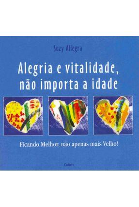 Alegria e Vitalidade, Não Importa a Idade - Ficando Melhor, Não Apenas Mais Velho! - Allegra,Suzy | Hoshan.org
