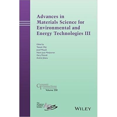 Ceramic Transactions - 250 - Advances In Materials Science For Environmental And Energy Technologies III
