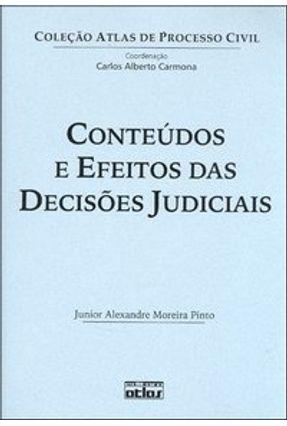 Conteúdos e Efeitos das Decisões Judiciais - Col. Atlas de Processo Civil - Pinto,Junior Alexandre Moreira   Tagrny.org