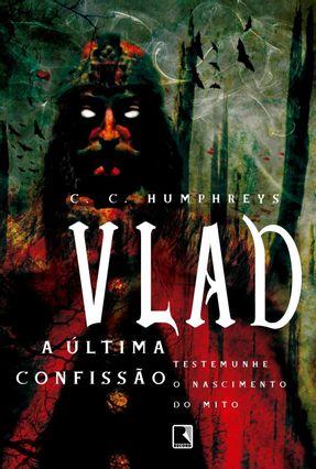 Vlad, a Última Confissão - Humphreys,C. C. | Tagrny.org